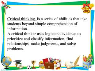 Critical thinking is a series of abilities that take students beyond simple c