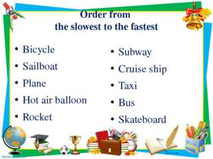 Order from the slowest to the fastest Bicycle Sailboat Plane Hot air balloon