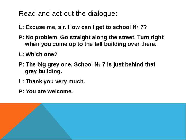 Read and act out the dialogue: L: Excuse me, sir. How can I get to school № 7...