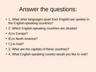 Answer the questions: 1. What other languages apart from English are spoken i