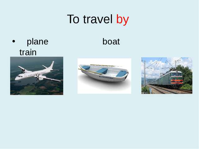 To travel by plane boat train