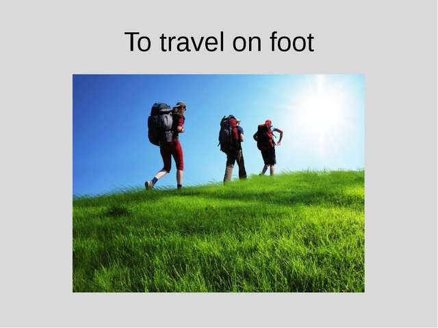 To travel on foot