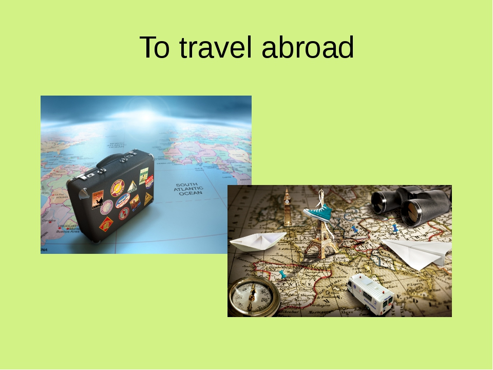 To travel abroad