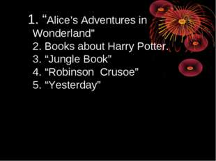 """1. """"Alice's Adventures in Wonderland"""" 2. Books about Harry Potter. 3. """"Jung"""