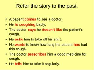 Refer the story to the past: A patient comes to see a doctor. He is coughing