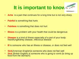 It is important to know Ache is a pain that continues for a long time but is