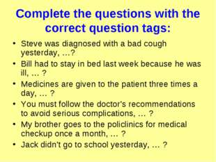Complete the questions with the correct question tags: Steve was diagnosed wi