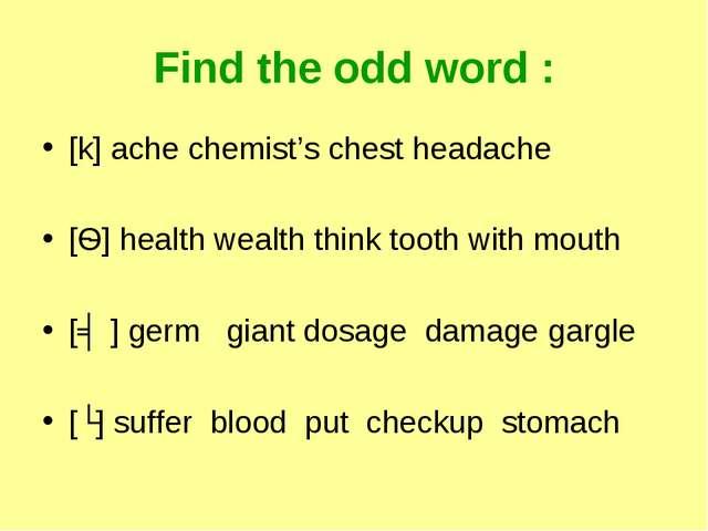Find the odd word : [k] ache chemist's chest headache [Ѳ] health wealth think...