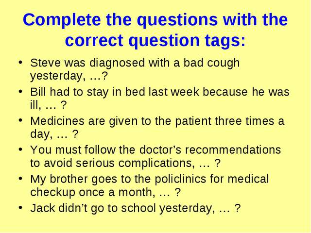 Complete the questions with the correct question tags: Steve was diagnosed wi...