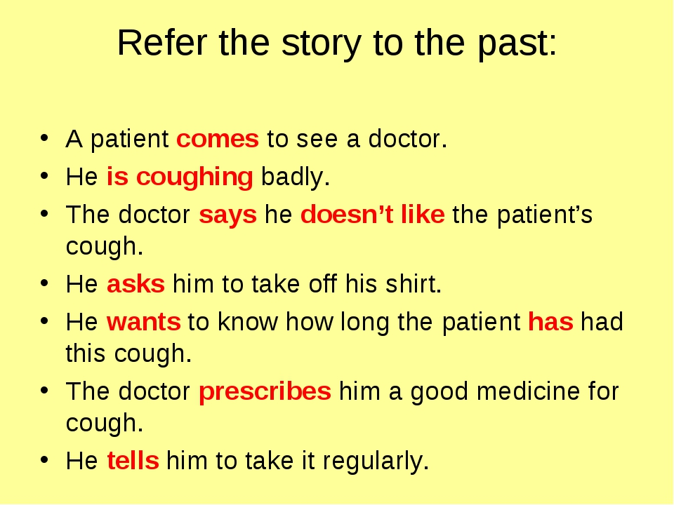 Refer the story to the past: A patient comes to see a doctor. He is coughing...