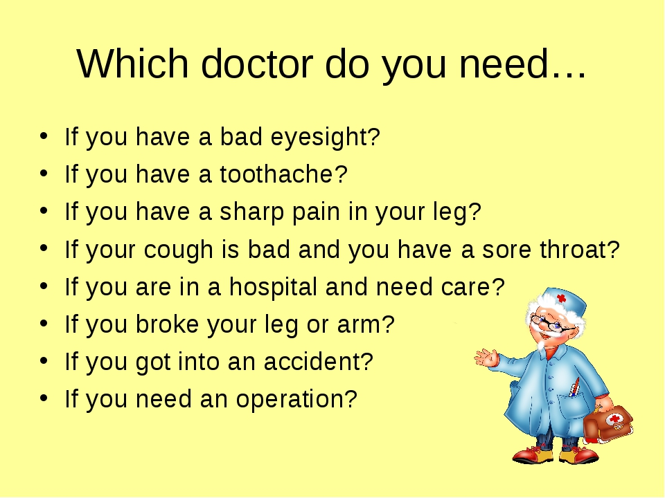 Which doctor do you need… If you have a bad eyesight? If you have a toothache...