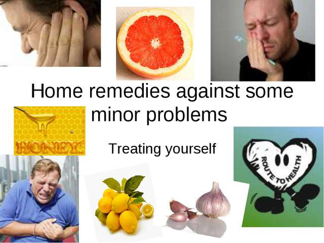 Home remedies against some minor problems Treating yourself