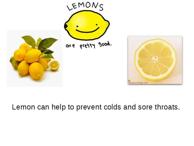Lemon can help to prevent colds and sore throats.