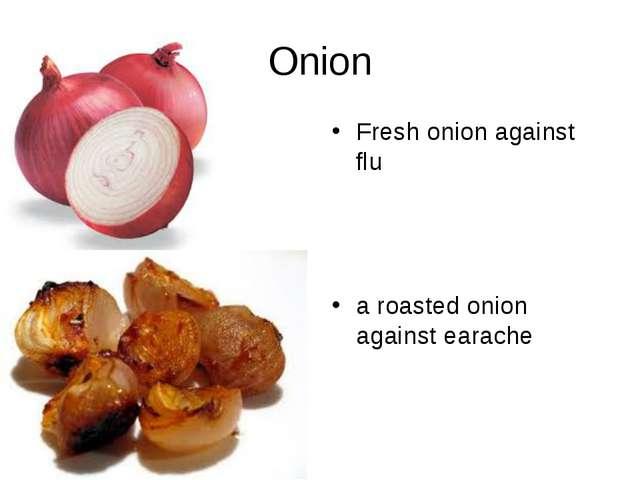 Onion Fresh onion against flu a roasted onion against earache