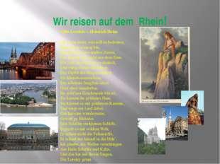 Wir reisen auf dem Rhein! «Die Lorelei» – Heinrich Heine  Ich weiss nicht, w