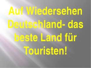 Auf Wiedersehen Deutschland- das beste Land für Touristen!