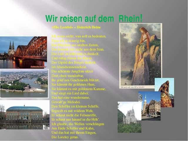 Wir reisen auf dem Rhein! «Die Lorelei» – Heinrich Heine  Ich weiss nicht, w...