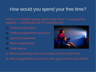 How would you spend your free time? About 5 % of British people watch most of