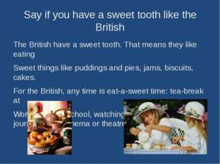 Say if you have a sweet tooth like the British The British have a sweet tooth