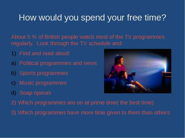 How would you spend your free time? About 5 % of British people watch most of...