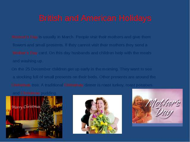 British and American Holidays Women's Day is usually in March. People visit t...