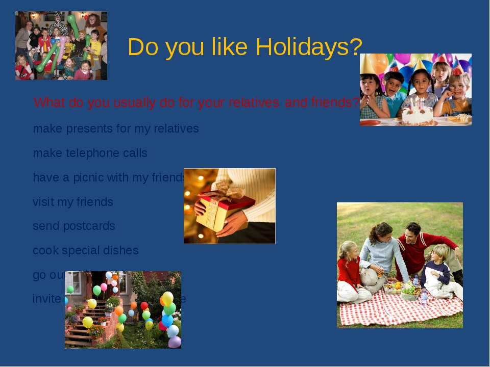 Do you like Holidays? What do you usually do for your relatives and friends?...