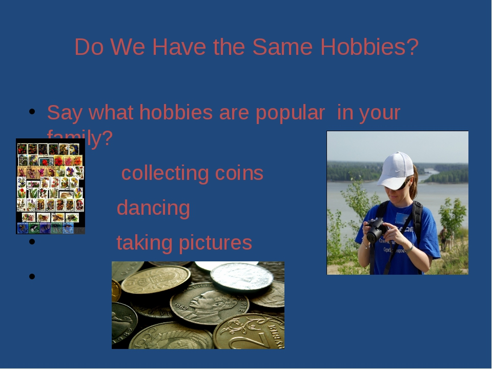Do We Have the Same Hobbies? Say what hobbies are popular in your family? col...