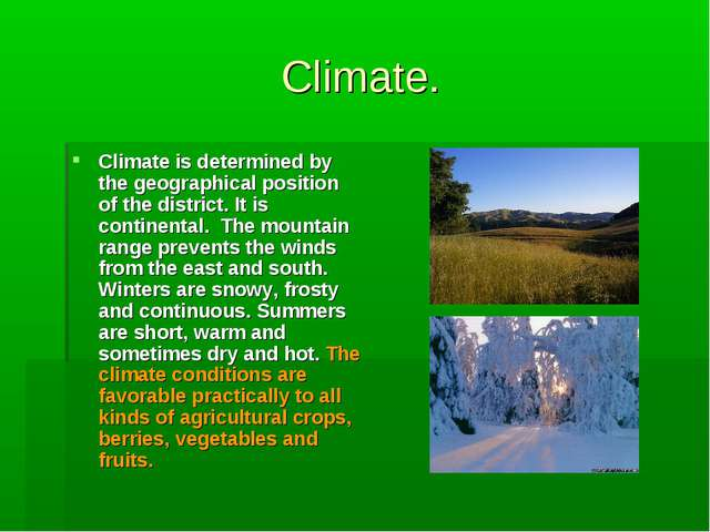 Climate. Climate is determined by the geographical position of the district....