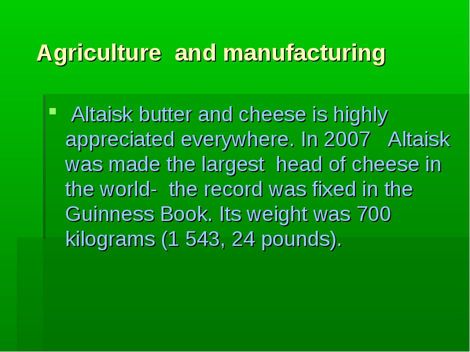 Agriculture and manufacturing Altaisk butter and cheese is highly appreciate...