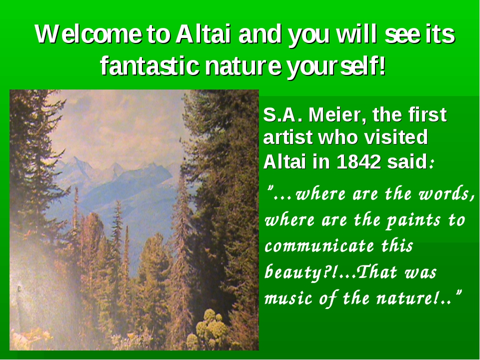 Welcome to Altai and you will see its fantastic nature yourself! S.A. Meier,...