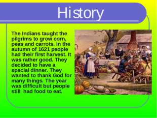 The Indians taught the pilgrims to grow corn, peas and carrots. In the autum