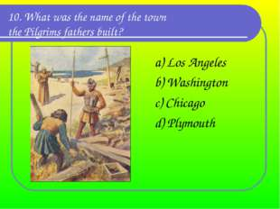 10. What was the name of the town the Pilgrims fathers built? a) Los Angeles