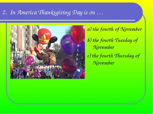 2. In America Thanksgiving Day is on … a) the fourth of November b) the fourt...