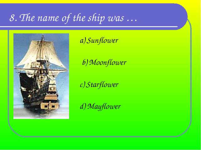 8. The name of the ship was … a) Sunflower b) Moonflower c) Starflower d) May...