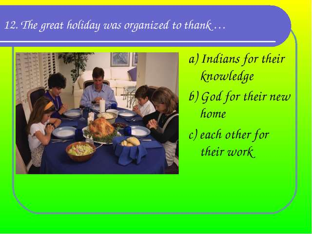 12. The great holiday was organized to thank … a) Indians for their knowledge...