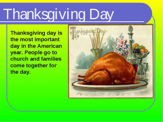 Thanksgiving Day 	Thanksgiving day is the most important day in the American...
