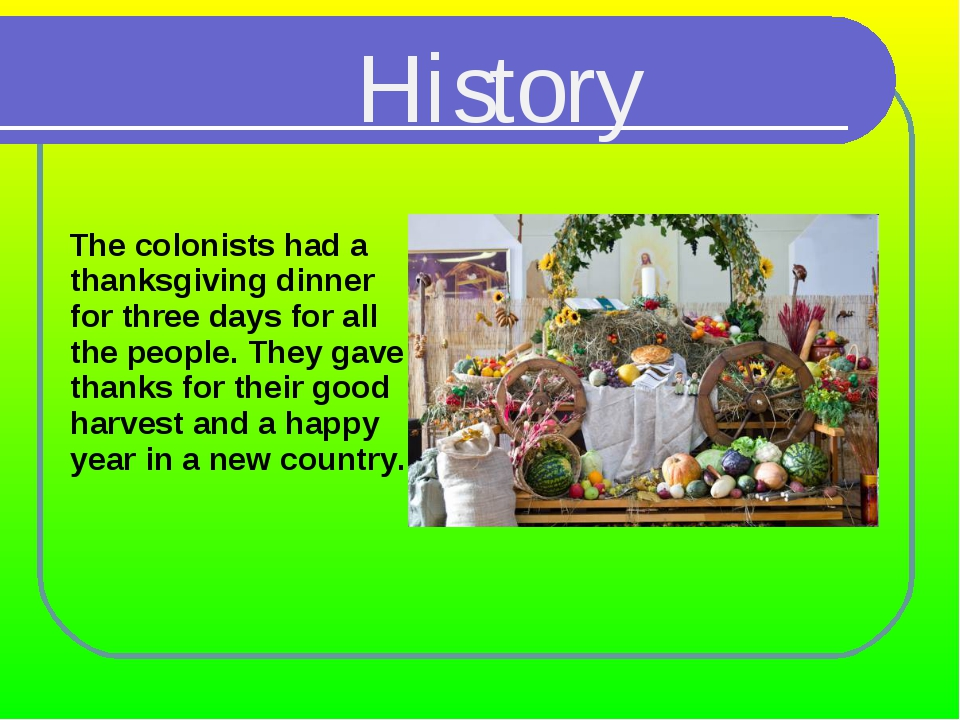 The colonists had a thanksgiving dinner for three days for all the people. T...