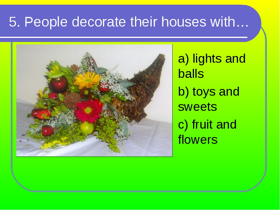 5. People decorate their houses with… a) lights and balls b) toys and sweets...