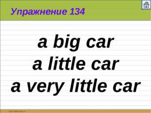 Упражнение 134 a big car a little car a very little car