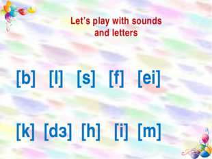 Let's play with sounds and letters [b] [l] [s] [f] [ei] [k] [dз] [h] [i] [m]