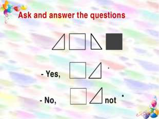 Ask and answer the questions . - Yes, - No, . not