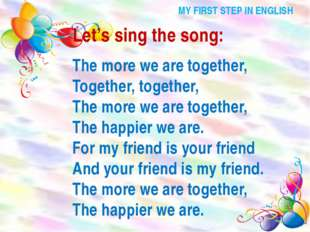 MY FIRST STEP IN ENGLISH Let's sing the song: The more we are together, Toget