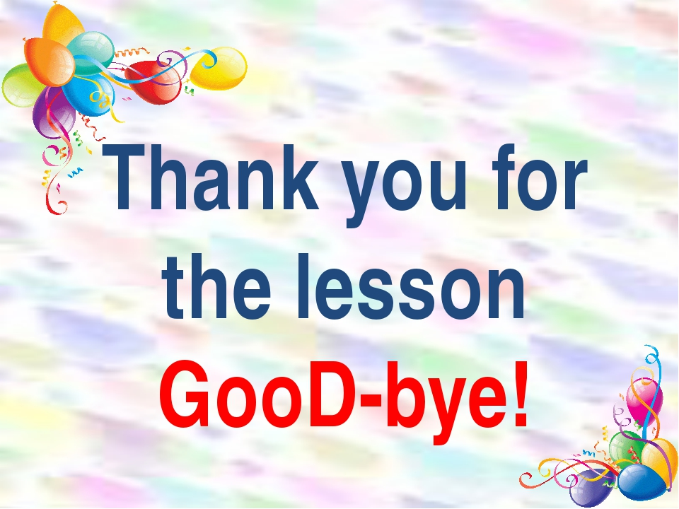 Thank you for the lesson GooD-bye!