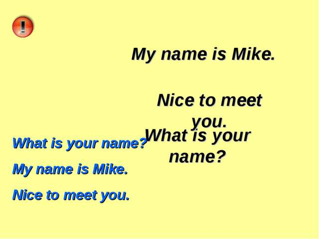 What is your name? My name is Mike. Nice to meet you. What is your name? My n...