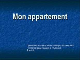 Mon appartement Презентацию выполнила учитель французского языка МАОУ « Лингв