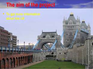 The aim of the project To get more information about the UK