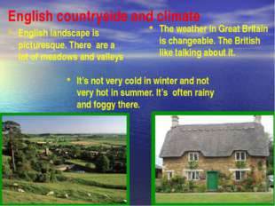 English countryside and climate The weather in Great Britain is changeable. T