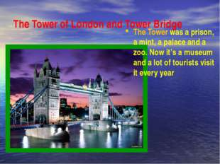 The Tower of London and Tower Bridge The Tower was a prison, a mint, a palace