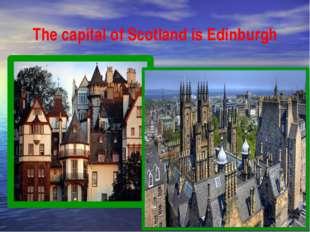 The capital of Scotland is Edinburgh