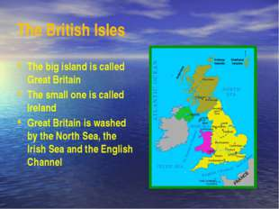 The British Isles The big island is called Great Britain The small one is cal